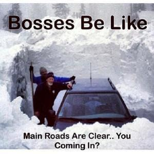 Bosses Be Like Meme - snow jokes kappit