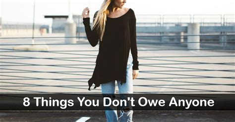 8 Things About You Do Not by 8 Things You Don T Owe Anyone Remember These Tips