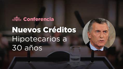 crditos hipotecarios 2016 argentina macri el presidente macri present 243 los nuevos cr 233 ditos