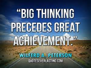 Essay On Big Thinking Precedes Great Achievement big thinking precedes great achievement quotes everlasting