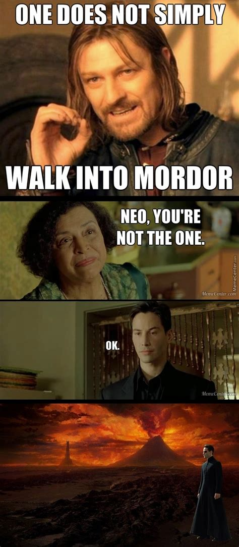 Mordor Meme - if you re not the one might as well simply walk into