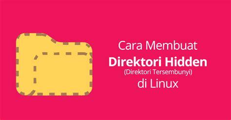 membuat video tutorial di linux cara membuat direktori hidden di linux hosting termurah