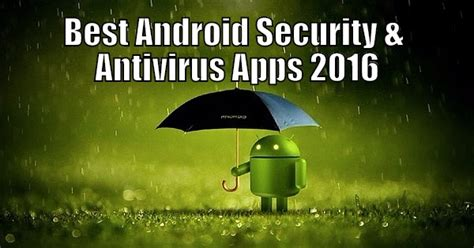 best security app for android best android security antivirus apps for 2016 messenger apps