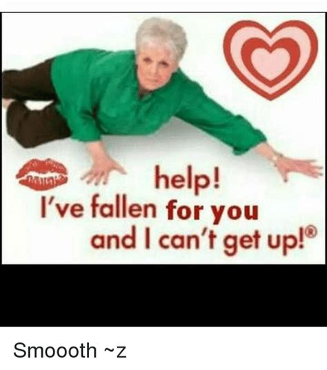 Help I Ve Fallen Meme - help i ve fallen for you and i can t get up smoooth z