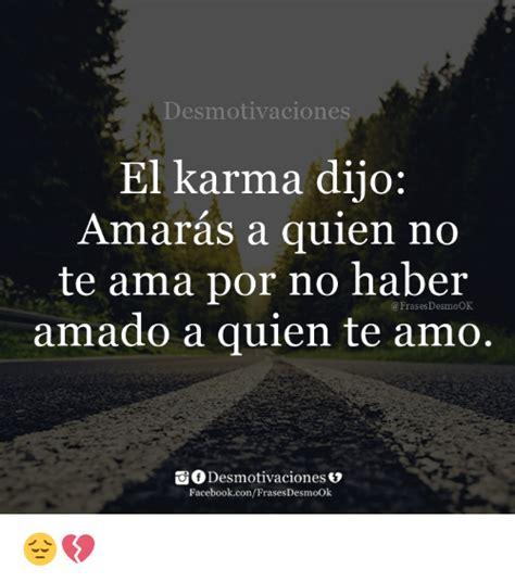 imagenes de el karma dijo desmotivaciones el karma dijo amaras a quien no te ama por