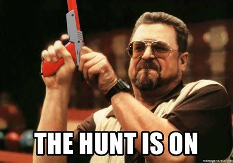 John Goodman Meme - the hunt is on john goodman the big lebowski meme