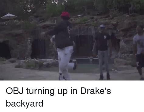 drakes backyard obj turning up in drake s backyard drake meme on sizzle