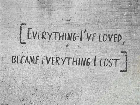 lost quotes everything i loved became everything i lost picture quotes