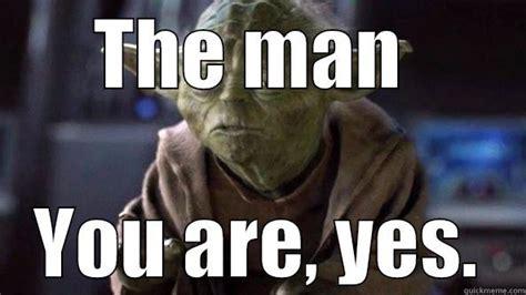 You Re The Man Meme - you da man quickmeme