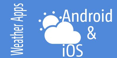 weather app for android phone best weather apps for android and ios devices