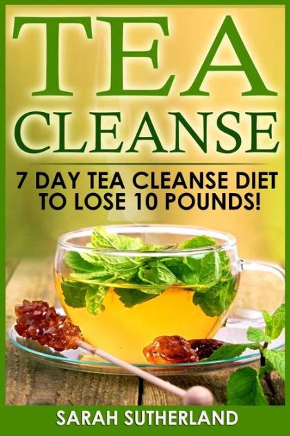 10 Day Tummy Detox by Tea Cleanse 7 Day Tea Cleanse Diet To Lose 10 Pounds Get