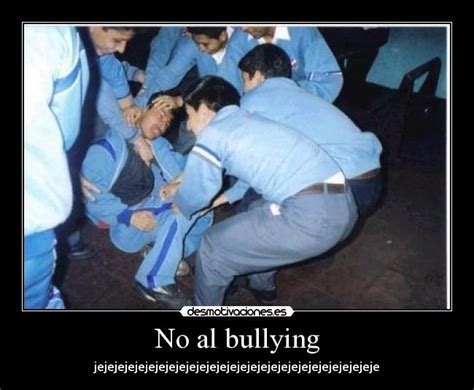No Al Bullying Memes - carteles y desmotivaciones de no al bullying memes
