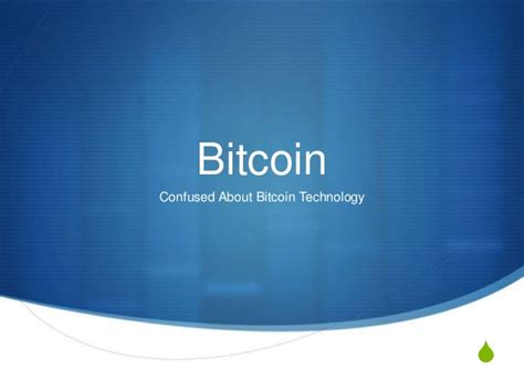 bitcoin technology tutorial bitcoin confused about bitcoin