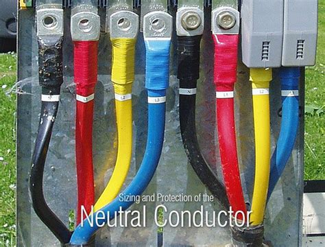neutral conductor color sizing and protection of the neutral conductor 1 eep