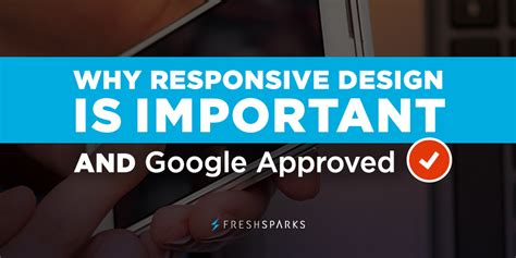 why design is important why responsive design is important and approved