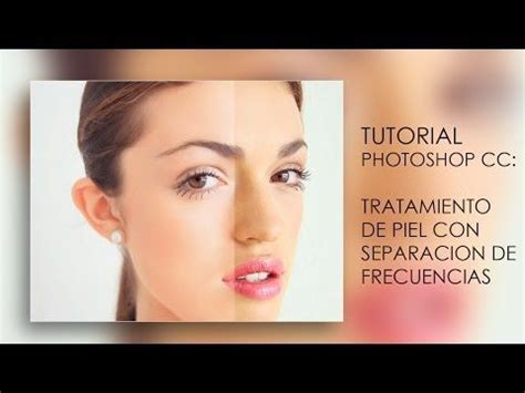 tutorial photoshop retoque fotografico profesional tutorial photoshop cc retoque de rostro profesional