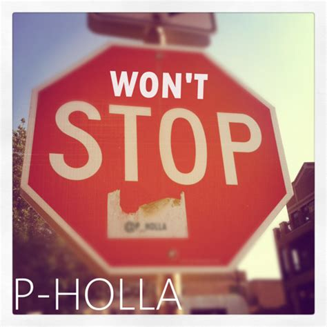 wont stop digging in won t stop by p holla playlists listen to