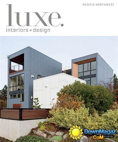 pacific northwest design luxe interior design magazine pacific northwest edition