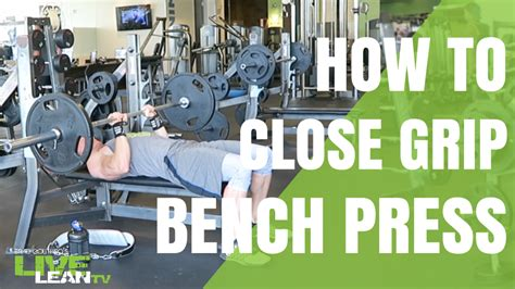 inside grip bench press how to do a barbell close grip bench press exercise
