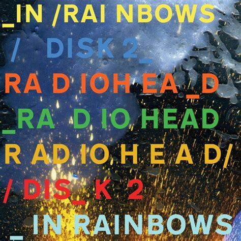 Radiohead In Rainbows by Radiohead In Rainbows Disk 2 Lyrics Genius