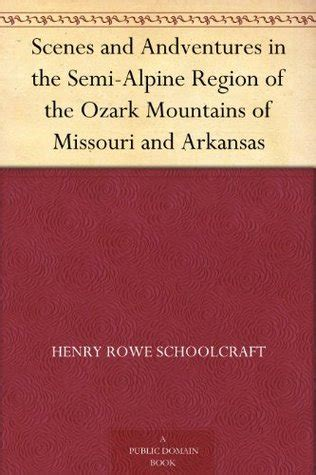 and adventures in the semi alpine region of the ozark mountains of missouri and arkansas which were traversed by de soto in 1541 classic reprint books and andventures in the semi alpine region of the