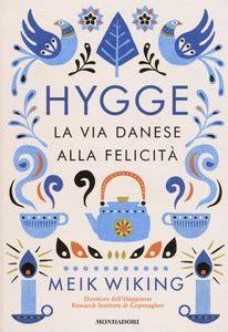 libro hygge huh a little hygge la via danese alla felicit 224 meik wiking libro mondadori comefare ibs