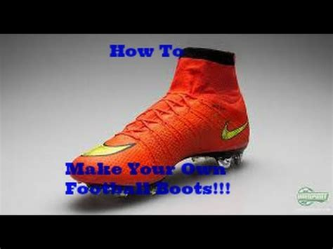 make your own football shoes how to make your own football boots