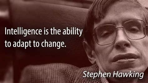 stephen william hawking thoughts intelligence is the ability to adapt to change stephen