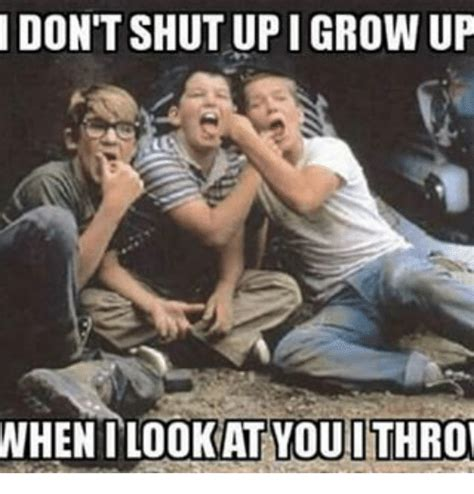 When I Grow Up Meme - don t shut up i grow up when i lookat youithrow meme on