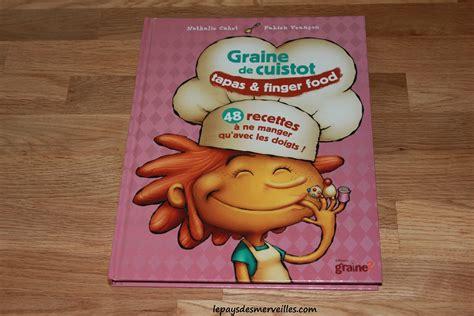 livre de cuisine pour enfant graine de cuistot tapas finger food livre de cuisine