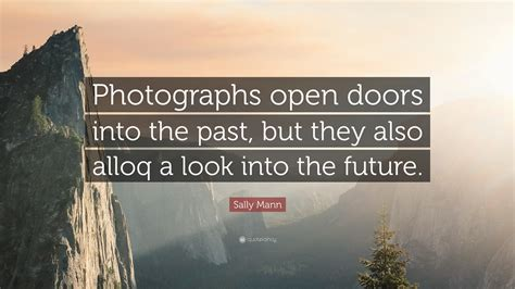 doors into the future sally mann quote photographs open doors into the past