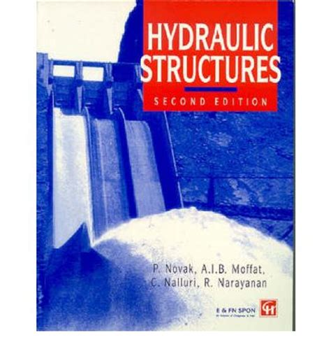 hydraulic structures fourth edition books hydraulic structures pavel novak p moffat c nalluki