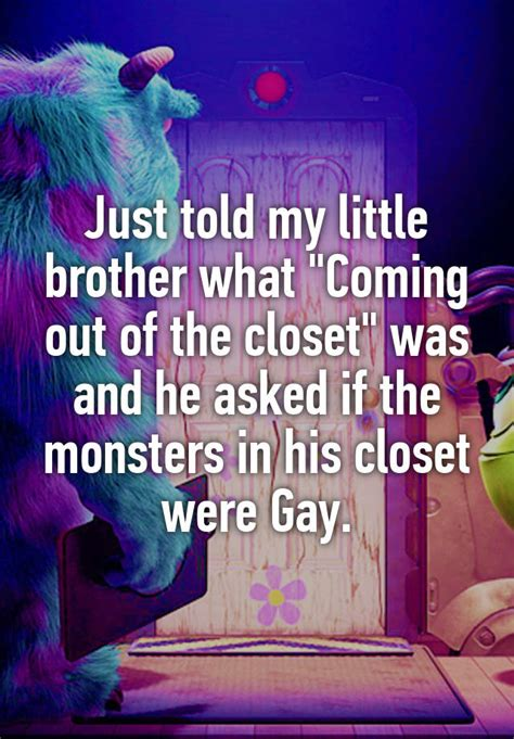 Closet Gay Meme - just told my little brother what quot coming out of the closet