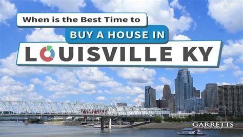 when is best time to buy house best time to buy a house in louisville ky case study