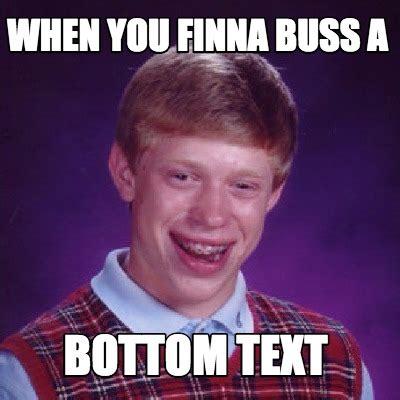 Meme You - meme creator when you finna buss a bottom text meme