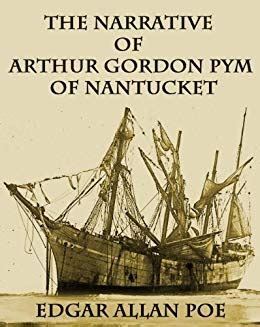 narrative of arthur gordon the narrative of arthur gordon pym of nantucket illustrated 200th anniversary edition kindle