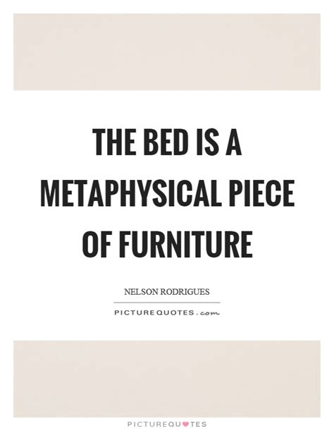 quotes about bed the bed is a metaphysical piece of furniture picture quotes