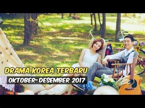 film korea terbaru 2017 youtube 12 drama korea terbaru dan terbaik selama oktober desember