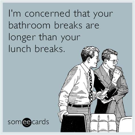 bathroom breaks at work image gallery someecards lunch