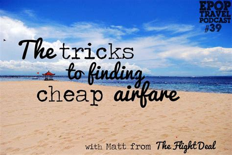 epop 039 the tricks to finding cheap airfare with matt from the flight deal pack of peanuts