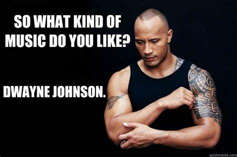 Dwayne Johnson Meme - so what kind of music do you like dwayne johnson