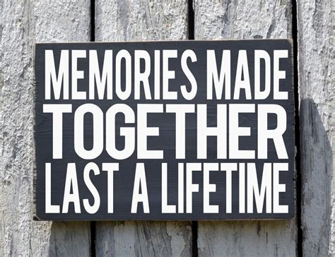 Wedding Quotes With Family by Memories Together Last A Lifetime Sign Quote Family Home