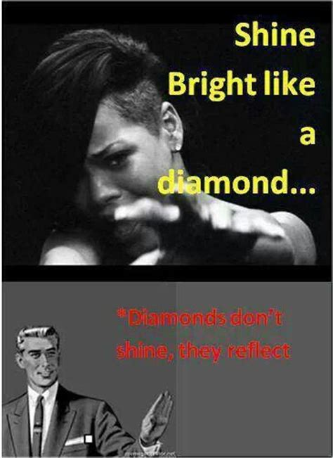 Shine Bright Like A Diamond Meme - rihanna on pinterest