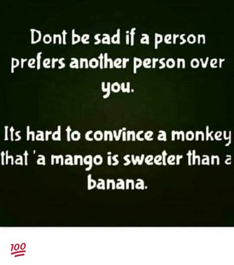 Dont Be Sad Meme - dont be sad if a person prefers another person over you