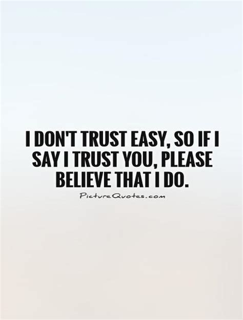 I Trust You i don t trust easy so if i say i trust you