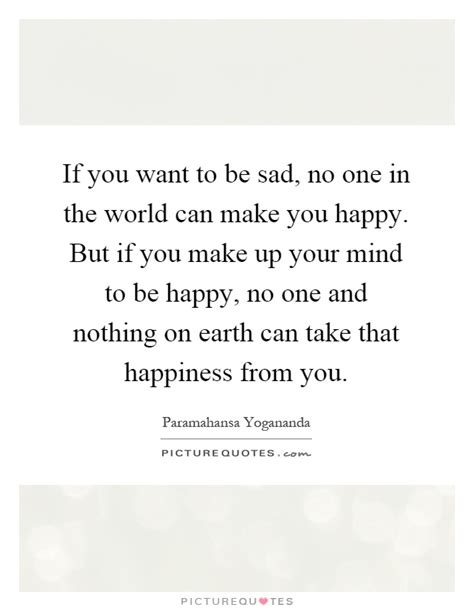 Your Style With The World You You Want To by If You Want To Be Sad No One In The World Can Make You