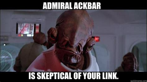 Ackbar Meme - admiral ackbar is skeptical of your link ackbar meme