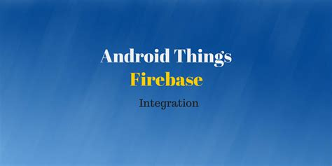 firebase iot tutorial integrate android things with firebase firebae iot tutorial