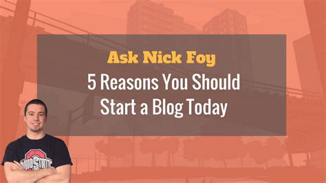 5 reasons you should start a blog today ask nick foy