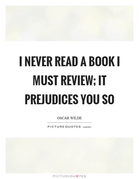 book review quot be your i never read a book i must review it prejudices you so